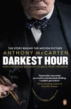 Darkest Hour - How Churchill Brought us Back from the Brink ebook by Anthony McCarten