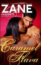 Caramel Flava - The Eroticanoir.com Anthology ebook by Zane