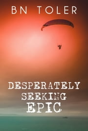 Desperately Seeking Epic ebook by B N Toler