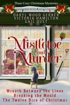 Mistletoe and Murder - Three Cozy Christmas Mysteries ebook by Daryl Wood Gerber, Victoria Hamilton, Gail Oust