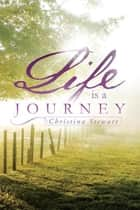Life Is a Journey ebook by Christina Stewart