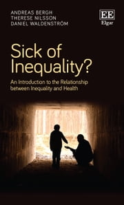 Sick of Inequality? - An Introduction to the Relationship between Inequality and Health ebook by Andreas Bergh,Therese Nilsson,Daniel Waldenström
