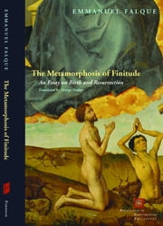 The Metamorphosis of Finitude - An Essay on Birth and Resurrection ebook by Emmanuel Falque