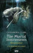 The Mortal Instruments, Renaissance - tome 1 : La princesse de la nuit ebook by Cassandra CLARE, Julie LAFON