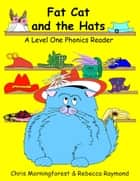 Fat Cat and the Hats - A Level One Phonics Reader ebook by Chris Morningforest, Rebecca Raymond