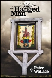 Tales From The Hanged Man ebook by Peter Wallace
