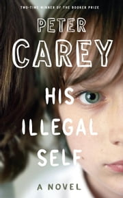 His Illegal Self ebook by Peter Carey