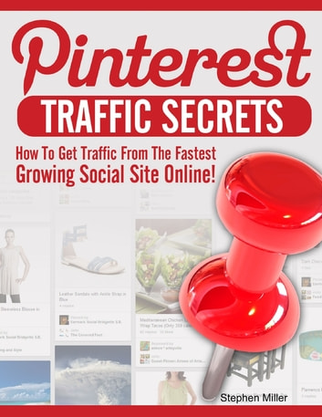Pinterest Traffic Secrets: How to Get Traffic from the Fastest Growing Social Sites Online! ebook by Stephen Miller