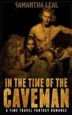 In the Time of the Caveman ebook by Samantha Leal