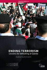 Ending Terrorism - Lessons for defeating al-Qaeda ebook by Audrey Kurth Cronin