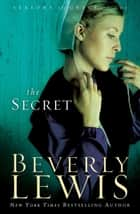 Secret, The (Seasons of Grace Book #1) ebook by Beverly Lewis