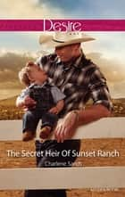 The Secret Heir Of Sunset Ranch ebook by Charlene Sands