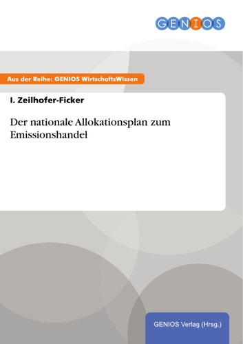 Der nationale Allokationsplan zum Emissionshandel ebook by I. Zeilhofer-Ficker