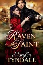 The Raven Saint ebook by MaryLu Tyndall
