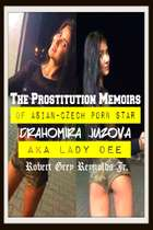 The Prostitution Memoirs of Asian-Czech Porn Star Drahomira Juzova AKA Lady Dee ebook by Robert Grey Reynolds Jr
