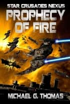 Prophecy of Fire (Star Crusades Nexus, Book 5) ebook by Michael G. Thomas