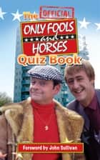 The Official Only Fools and Horses Quiz Book ebook by Dan Sullivan, Jim Sullivan, John Sullivan