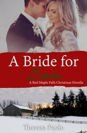 A Bride for Sam (A Red Maple Falls Christmas Wedding Novella) ebook by Theresa Paolo