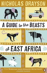 A Guide to the Beasts of East Africa ebook by Nicholas Drayson