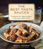 The Best Pasta Sauces - Favorite Regional Italian Recipes ebook by Micol Negrin