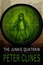 The Junkie Quatrain ebook by Peter Clines