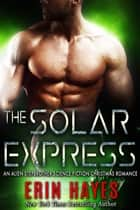 The Solar Express - An Alien Stepbrother Science Fiction Christmas Romance ebook by Erin Hayes