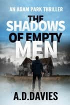 The Shadows of Empty Men - An Adam Park Thriller ebook by A. D. Davies