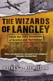 The Wizards Of Langley - Inside The Cia's Directorate Of Science And Technology ebook by Jeffrey T Richelson