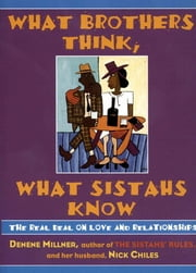 What Brothers Think, What Sistahs Know ebook by Denene Millner,Nick Chiles