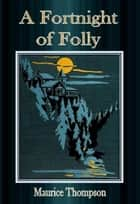 A Fortnight of Folly ebook by Maurice Thompson