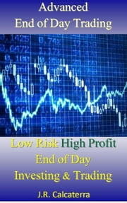 Advanced End of Day Trading ebook by J.R. Calcaterra