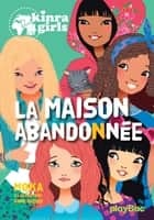 Kinra Girls - La maison abandonnée - Tome 20 ebook by Moka, Anne Cresci