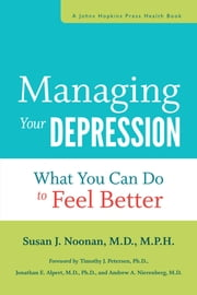 Managing Your Depression - What You Can Do to Feel Better ebook by Susan J. Noonan,Timothy J. Petersen,Jonathan E. Alpert,Andrew A. Nierenberg