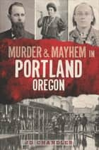 Murder & Mayhem in Portland, Oregon ebook by JD Chandler