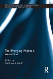 The Emerging Politics of Antarctica ebook by Anne- Marie Brady