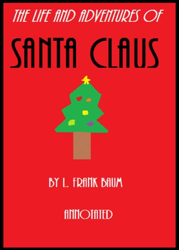 The Life And Adventures Of Santa Claus Annotated Ebook By L Frank