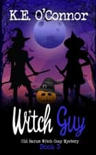 Witch Guy ebook by K E O'Connor