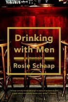 Drinking with Men ebook by Rosie Schaap