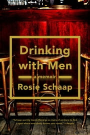 Drinking with Men - A Memoir ebook by Rosie Schaap