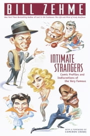 Intimate Strangers - Comic Profiles and Indiscretions of the Very Famous ebook by Bill Zehme