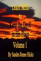 Learn Skills to Keep the Devil in His Place: Volume 1 ebook by Sandra Renee Hicks