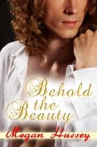 Behold the Beauty ebook by Megan Hussey