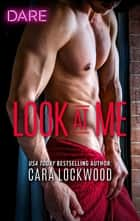 Look at Me - A Sexy Billionaire Romance ebook by Cara Lockwood