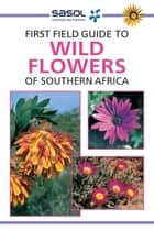 First Field Guide to Wild Flowers of Southern Africa ebook by John Manning