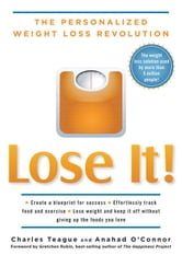 Lose It! - The Personalized Weight Loss Revolution ebook by Charles Teague,Anahad O'Connor