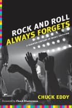 Rock and Roll Always Forgets ebook by Chuck Eddy
