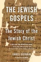 The Jewish Gospels ebook by Daniel Boyarin, Jack Miles