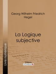La Logique subjective ebook by Georg Wilhelm Friedrich Hegel, Jean Wallon, Ligaran