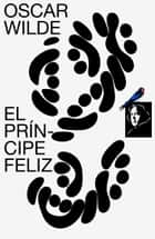 El príncipe feliz eBook by Oscar Wilde