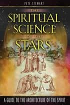 The Spiritual Science of the Stars - A Guide to the Architecture of the Spirit ebook by Pete Stewart